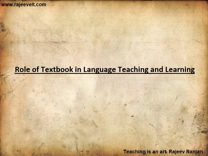 Role of Textbook in Language Teaching and Learning