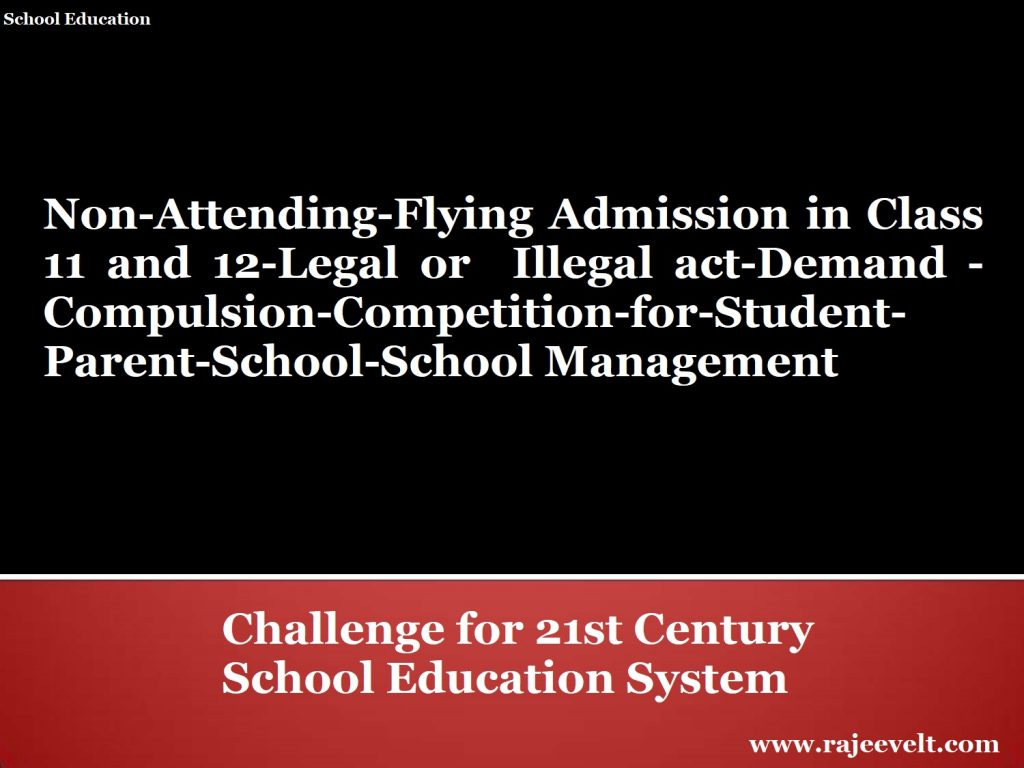 Non-Attending-Flying Admission in Class 11 and 12-Legal or  Illegal act-Demand -Compulsion-Competition-for-Student-Parent-School-School Management