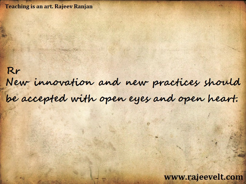 New innovation and new practices should be accepted with open eyes and open heart-Technology -Rajeev Ranjan