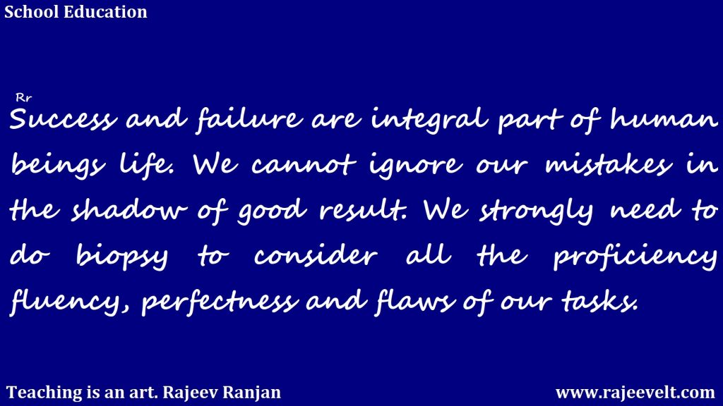 Success and failure are integral part of human beings life.-Rajeev Ranjan