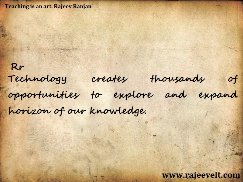Technology creates thousands of opportunities to explore and expand horizon of our knowledge-Rajeev Ranjan