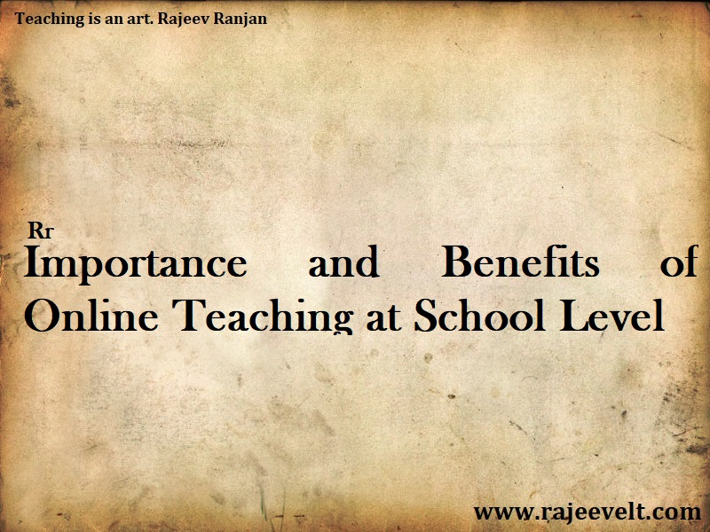 Benefits of Online Teaching at School Level