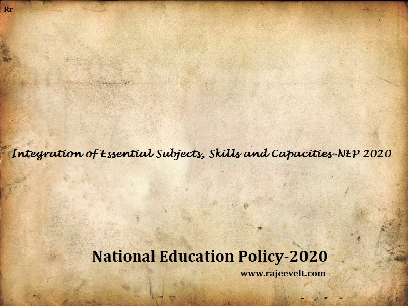 Integration of Essential Subjects, Skills and Capacities-NEP 2020-rajeevelt